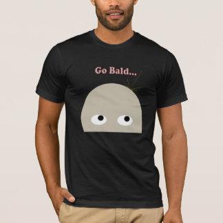 no worries, go bald expression shirt