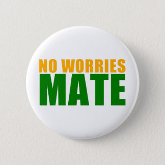 no worries mate pinback button