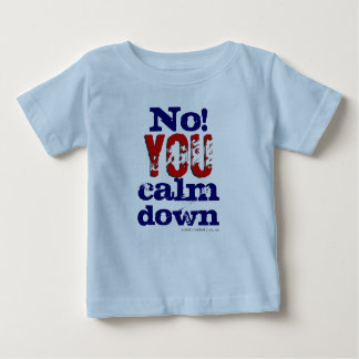 No! You calm down (Toddler and Kids T) Baby T-Shirt
