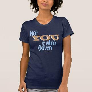 No! You calm down T-shirts