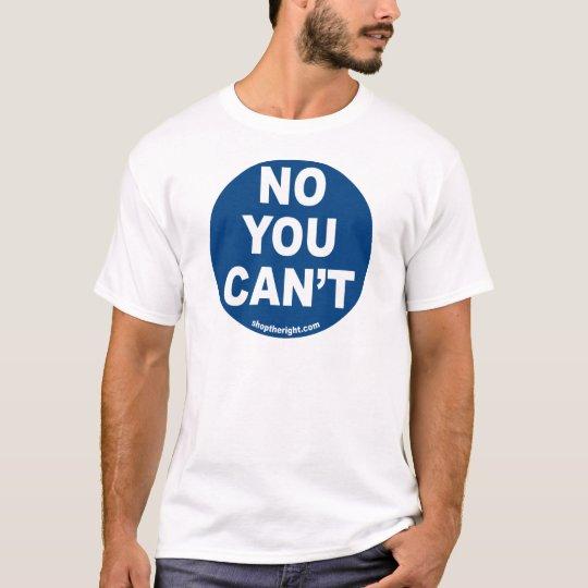 No You Can't  Basic T-Shirt