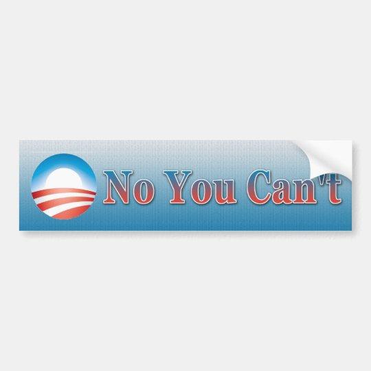 No You Can't Bumper Sticker