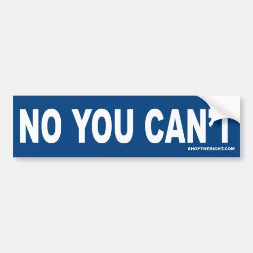 No You Can't Car Bumper Sticker