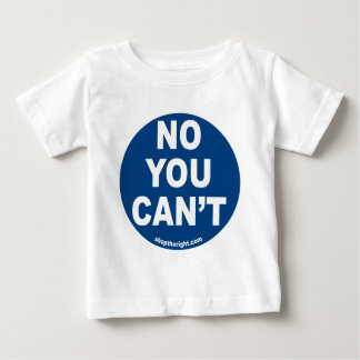 No You Can't Infant T-Shirt