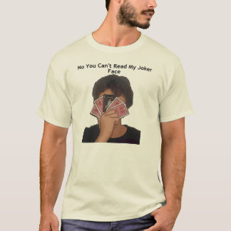 No You Can't Read My Joker Face T-Shirt