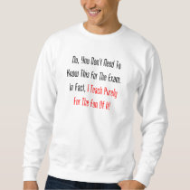 No, You Don't Need To Know This For The Exam Sweatshirt