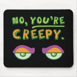 No, You're Creepy. Mouse Pad