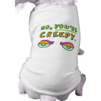 No, You're Creepy. Shirt