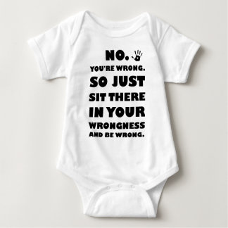 No. You're Just Wrong! Baby Bodysuit