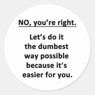 No. You're Right. Classic Round Sticker