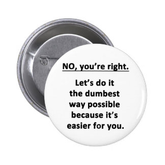 No. You're Right. Pinback Button