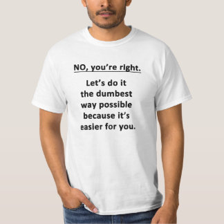 No. You're Right. Tee Shirt