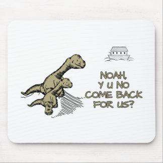 Noah, Y U No come back for us? Mouse Pad