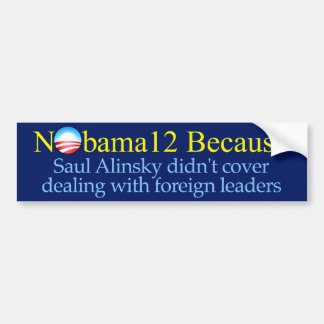 Nobama12 Because - Saul Alinsky Bumpersticker Bumper Sticker