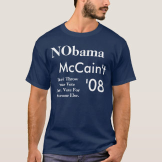 NObama, McCain't, '08, Don't Throw Your Vote Aw... T-Shirt