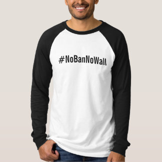 #NoBanNoWall, bold black letters on white T-Shirt