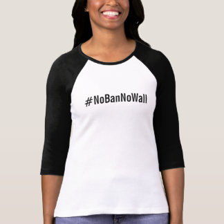 #NoBanNoWall, bold black text on white T-Shirt
