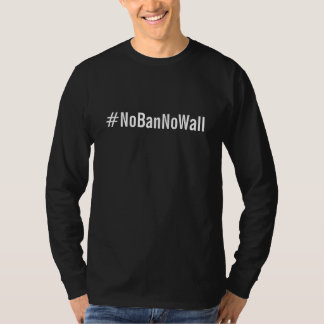 #NoBanNoWall, bold white letters on black T-Shirt