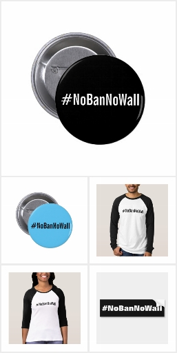 #NoBanNoWall pins, shirts, stickers, magnets, hats
