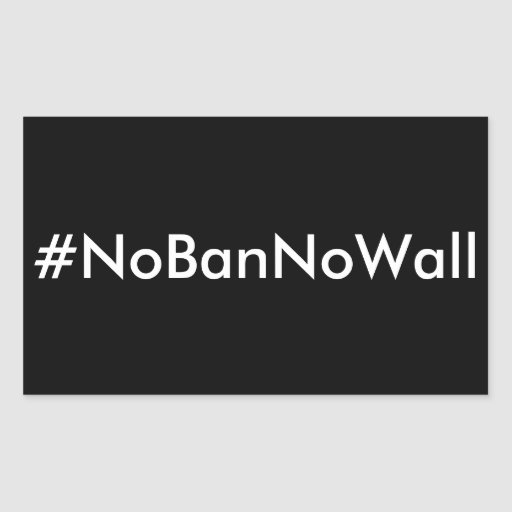#NoBanNoWall, white text on black stickers