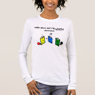 nobleman gases don't like sharing electrons long sleeve T-Shirt