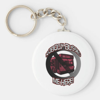 Nobody Bussed Me Here! Keychain