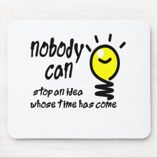nobody can stop an idea whose time has come mouse pad