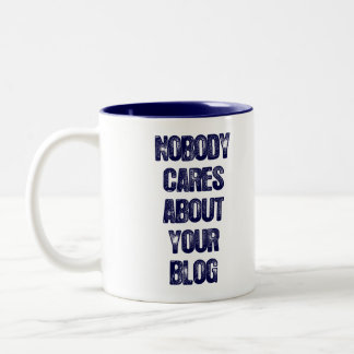Nobody Cares About Your Blog. Two-Tone Coffee Mug