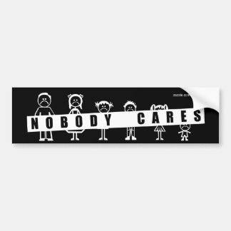 NOBODY CARES about your stick figure family! Car Bumper Sticker