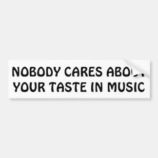 Nobody Cares About Your Taste In Music Car Bumper Sticker