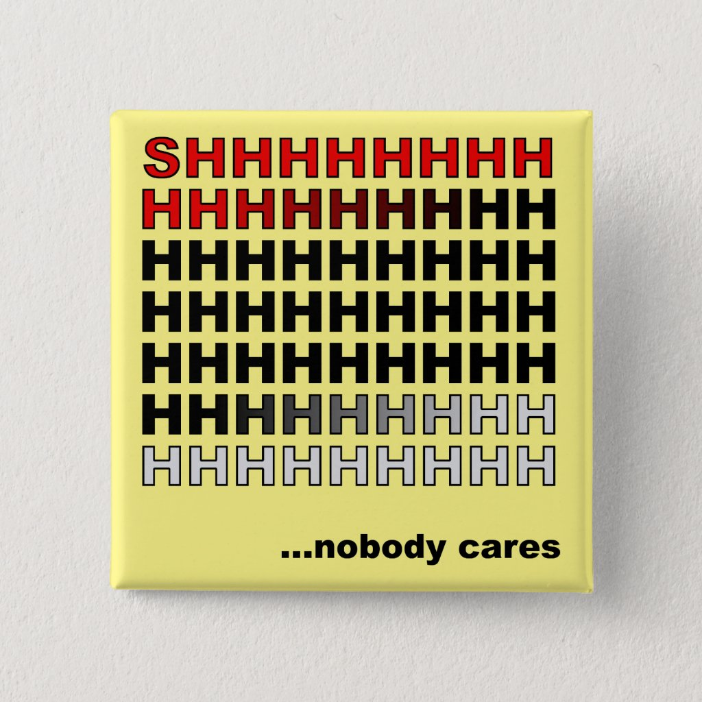Nobody Cares Funny Button Badge Pin