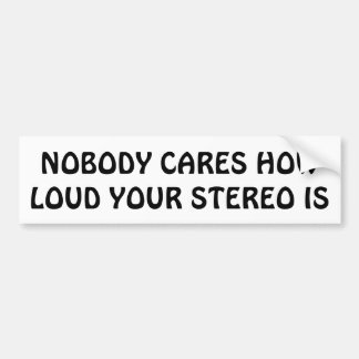 Nobody Cares How Loud Your Car Stereo Is Car Bumper Sticker