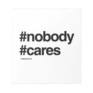 NOBODY CARES NOTE PADS