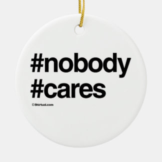 NOBODY CARES CHRISTMAS TREE ORNAMENTS