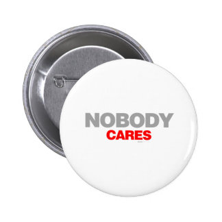 Nobody Cares - sad shout emo shut up funny 2 Inch Round Button