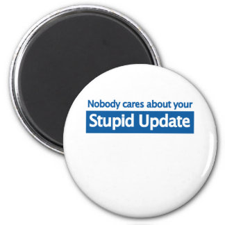 Nobody cares your stupid update 2 inch round magnet