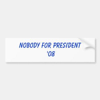 Nobody for President  '08 Car Bumper Sticker