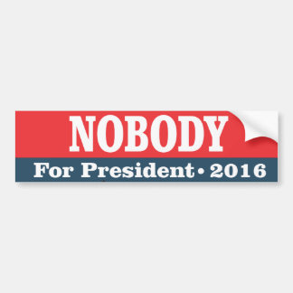 Nobody for President 2016 Car Bumper Sticker