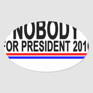 NOBODY FOR PRESIDENT 2016 Tee Shirts.png Oval Sticker