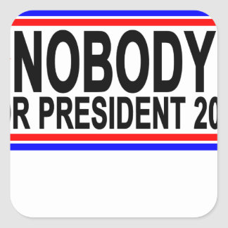 NOBODY FOR PRESIDENT 2016 Tee Shirts.png Square Sticker