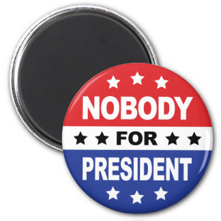 Nobody For President 2 Inch Round Magnet
