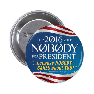 NOBODY for President in 2016 Pinback Buttons