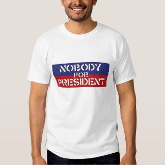 Nobody For President shirts (style 1)