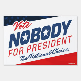 Nobody for President Sign