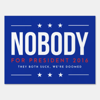 Nobody For President   Single Sided Yard Sign