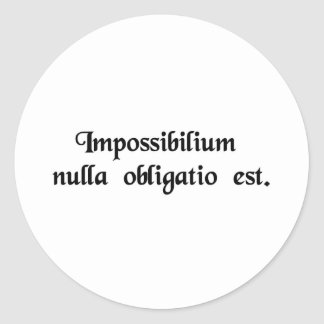 Nobody has any obligation to the impossible. sticker