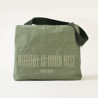 Nobody Is Born Wise Tote