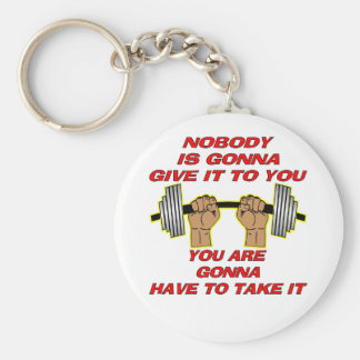 Nobody Is Gonna Give It To You You Are Gonna Have Basic Round Button Keychain