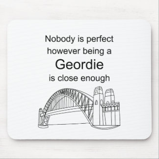 Nobody is Perfect -Being a Geordie is close enough Mouse Pad
