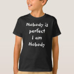 Nobody is perfect I am Nobody T-Shirt